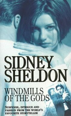 Windmills Of The Gods  by Sidney Sheldon  The tale of a woman's heroism against an unknown terror spanning the whole arena of international intrigue.