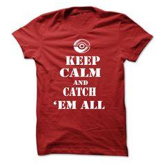 Keep Calm and Catch Em All T Shirt, Hoodie, Sweatshirt