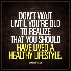 """Don't wait until you're old to realize that you should have lived a healthy lifestyle."" The worlds BEST motivational health, fitness and gym quotes! Fitness Motivation, Gym Motivation Quotes, Fitness Quotes, Sport Motivation, Fitness Tips, Healthy Food Quotes, Healthy Eating Recipes, Sassy Quotes, Health And Wellness"
