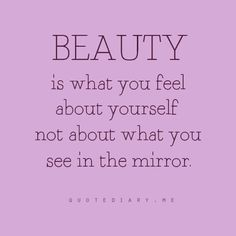 true beauty come from within, don't you think? Great Quotes, Quotes To Live By, Inspirational Quotes, Daily Quotes, Today Quotes, Awesome Quotes, Motivational Quotes, The Words, Positive Body Image