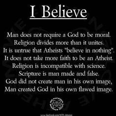You believe.that's all I had to read. Atheism is a religion a belief system that's all. Your beliefs are not more important than mine. Tolerance and peace. Atheist Quotes, Atheist Humor, Atheist Religion, Agnostic Beliefs, Humanist Quotes, Morality, Secular Humanism, Losing My Religion, Critical Thinking