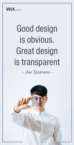"Inspirational Design Quotes: ""Good design is obvious. Great design is transparent"" - Joe Sparano."