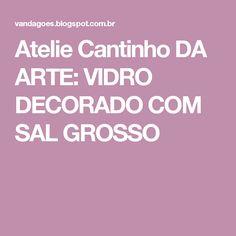 Atelie Cantinho DA ARTE: VIDRO DECORADO COM SAL GROSSO