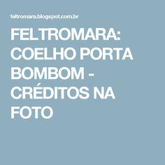 FELTROMARA: COELHO PORTA BOMBOM - CRÉDITOS NA FOTO