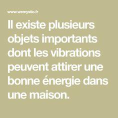 Il existe plusieurs objets importants dont les vibrations peuvent attirer une bonne énergie dans une maison.