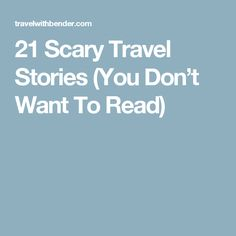 21 Scary Travel Stories (You Don't Want To Read)