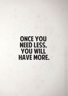 Need less, get more!   #Faith #NotMaterialistic #Islam