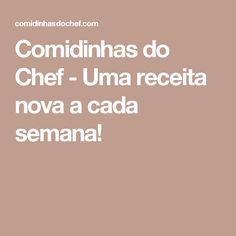 Comidinhas do Chef - Uma receita nova a cada semana!