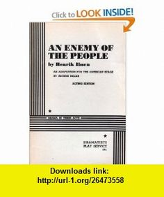 An Enemy of the People (Miller) - Acting Edition (9780822203605) Arthur Miller, Henrik Ibsen , ISBN-10: 082220360X  , ISBN-13: 978-0822203605 ,  , tutorials , pdf , ebook , torrent , downloads , rapidshare , filesonic , hotfile , megaupload , fileserve