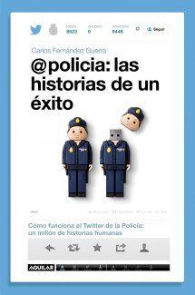 Portada de @policia: las historias de un éxito.  Gracias a su originalidad y sentido del humor, el Twitter de la Policía española es la cuenta oficial de seguridad más seguida del mundo, por delante del FBI.  Descubre una Policía comunicadora, revolucionaria y muy eficaz que busca que el ciudadano la conozca y participe de sus éxitos.  Cerca de un millón de seguidores son también colaboradores ...  http://katalogoa.mondragon.edu/janium-bin/janium_login_opac.pl?find&ficha_no=107766