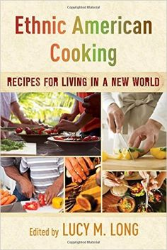 Ethnic American Cooking: Recipes for Living in a New World: Lucy M., Long: 9781442267336