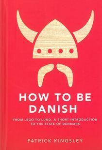 How to be Danish af Patrick Kingsley (Bog) - køb hos SAXO.com
