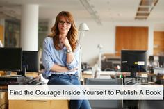 Find the Courage Inside Yourself to Publish A Book