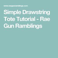 Simple Drawstring Tote Tutorial - Rae Gun Ramblings