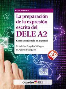 La preparación de la expresión escrita del DELE A2 : correspondencia en español. Nivel A2 / Mª de los Ángeles Villegas, Mª Jesús Blázquez