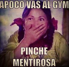 Apoco vas al gym? Pinche mentirosa. jaaajaaajaa!! #spanish lol I know someone.