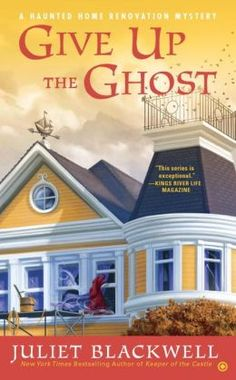Give Up the Ghost (Haunted Home Renovation Series #6) Juliet Blackwell
