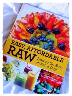 Easy Afforable Raw: How to Go Raw on $10 a Day ... the BOOK :)