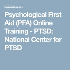 This interactive course teaches the core goals of PFA and includes mentor tips from the nation's trauma experts. Ptsd, Trauma, Veterans Affairs, First Aid, Training Courses, Psychology, Goals, Teaching, Healthy