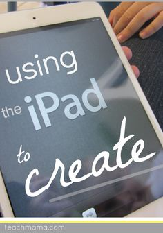 using iPad apps to create | guest post on teachmama.com by @Susan Stephenson | #digitalliteracy #weteach