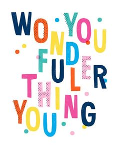 You Wonderful Thing, You! Such fun coloring and lettering.