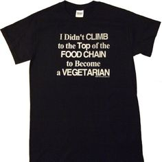I didnt climb to the top of the food chain to become a vegetarian black Funny T-Shirt XX-Large black