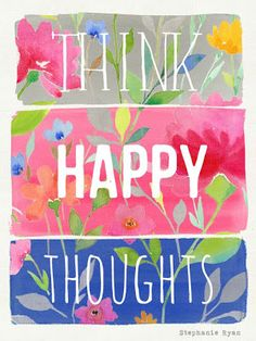 """""""Think happy thoughts!"""" - a friend told me that. Thanks Cris' ! <3"""