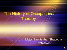 an introduction to the history of occupational therapists Looking for men in occupational therapy you may need to look again a look at trends in occupational therapy.