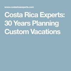 Costa Rica Experts: 30 Years Planning Custom Vacations