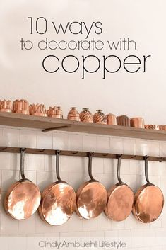 10 ways to decorate with copper via Cindy Ambuehl Lifestyle