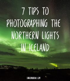 7 Tips to Photographing the Northern Lights in Iceland