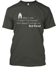 """When I Say   """"I Won't Tell Anyone""""   That Doesn't Include My Best Friend Smoke Gray T-Shirt Front"""