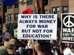 """Because education leads to actually thinking and the questioning of why we need war in the first place! """"Why is there always money for war but not for education? No More War anti war peace campaign stop war logic change attitudes Refugees, Protest Signs, Youre My Person, Power To The People, Real People, Social Issues, Social Justice, Change The World, That Way"""
