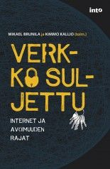 Verkko suljettu – Internet ja avoimuuden rajat | Into Kustannus | intokustannus.fi