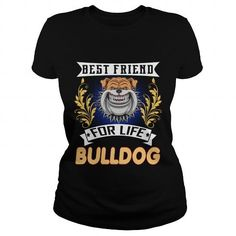 Awesome Bulldog Lovers Tee Shirts Gift for you or your family your friend:  Best Friend BULLDOG For Life Tee Shirts T-Shirts