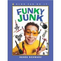 Funky Junk, written and illustrated by Renee Schwarz Cool Things For Boys, Books For Boys, Teen Summer, Book Crafts, Craft Books, Funky Junk, Cub Scouts, Happy People, Good Books