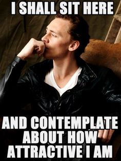 Tom Hiddleston.  I consider breaking my multi fandom board into more one fandom boards. Idk. One of them would be-oh, wait Tom Hiddleston again.idk again then.