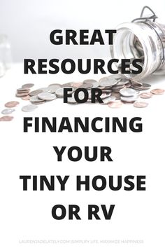 TINY HOUSE FINANCING OPTIONS: Great Resources For Financing Your Tiny Home  Or RV Via Lauren