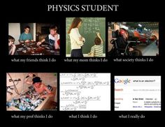 Yeah, the meme is getting a little tired but as a former physics student, I thought this was too accurate not to post. [Via Ifuckinglovescience] Physics Jokes, Science Jokes, Science Facts, Student Memes, Student Life, Physics Projects, Physics And Mathematics, Text Pictures, Nerd Humor