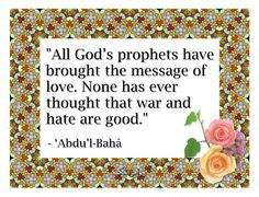 The Baha'i Faith Unites Humanity: The fundamental purpose animating the Faith of God and His Religion is to safeguard the interests and promote the unity of the human race, and to foster the spirit of love and fellowship amongst men.     (Baha'u'llah:  Gleanings, p. 215)