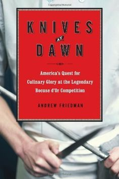 Knives at Dawn: America's Quest for Culinary Glory at the Legendary Bocuse d'Or Competition (Hardcover) by Andrew Friedman (Author) http://www.amazon.com/dp/B0030ZVSVM/ref=cm_sw_r_pi_dp_CSOrvb0HZ0K9C