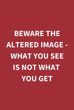 Beware the Altered Image - What You See is Not What You Get
