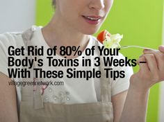Get Rid of 80% of Your Body's Toxins in 3 Weeks With These Tips - http://themindunleashed.org/2014/06/get-rid-80-bodys-toxins-3-weeks-tips.html