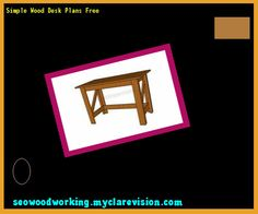 Simple Wood Desk Plans Free 105642 - Woodworking Plans and Projects!