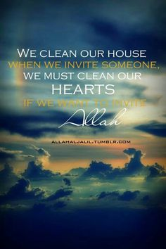 """""""We clean our house when we invite someone over, We must clean our hearts if we want to invite Allah"""" #islam Quotes"""