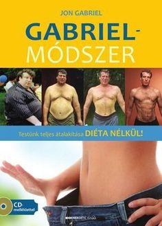 """Jon Gabriel: Gabriel-módszer """"Nem lehetek elég hálás, amiért segített abban, hogy a testem »visszakapcsoljon a sovány üzemmódba«. Nem diétáztam, és két hét alatt 7 kilót fogytam. Tiszta szívemből köszönöm."""" """"Ezen a héten további másfél kilót fogytam, annak ellenére, hogy nem álltam ellen a csokoládé kísértésének. Vagyis eddig összesen 25 kiló ment le! Napról napra jobban érzem magam, és a bőröm sem lötyög! Annyira köszönöm! Minden nap inspirálsz!"""" A fentiekhez hasonló levelek ezrei ... Gabriel Method, Holistic Approach To Health, Make It Simple, Health Tips, Names, Author, Books, Beauty, Hair"""