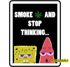#w33daddict #StonerDisney #Mickey #DrugsBunny #BudsBunny #SpongeBob #AliceauPaysDesMerveilles #Smokaz #weed #Marijuana #Ganja #Spliffs #goOkOfficial