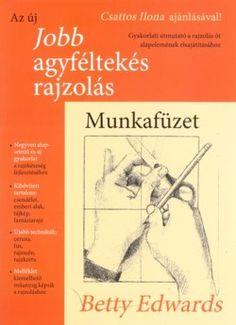 Könyv: Az új jobb agyféltekés rajzolás munkafüzet|Ezokönyvek Keleverustól - Ezoterikus könyvek, ezoterikus pszichológia könyvek és természetgyógyászat könyvek webáruháza