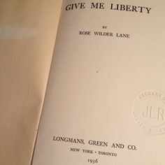 """""""Give Me Liberty"""" by Rose Wilder-Lane was originally published in the Saturday Evening Post under the title """"Credo."""" Wilder-Lane was the daughter of Laura Ingalls-Wilder and was a defender of Liberty."""