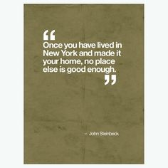 John Steinbeck Quote New York I Love Nyc, My Love, John Steinbeck Quotes, New York Quotes, Quotes To Live By, Me Quotes, Sassy Quotes, City Quotes, A New York Minute